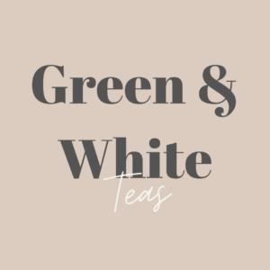 Green and White Teas